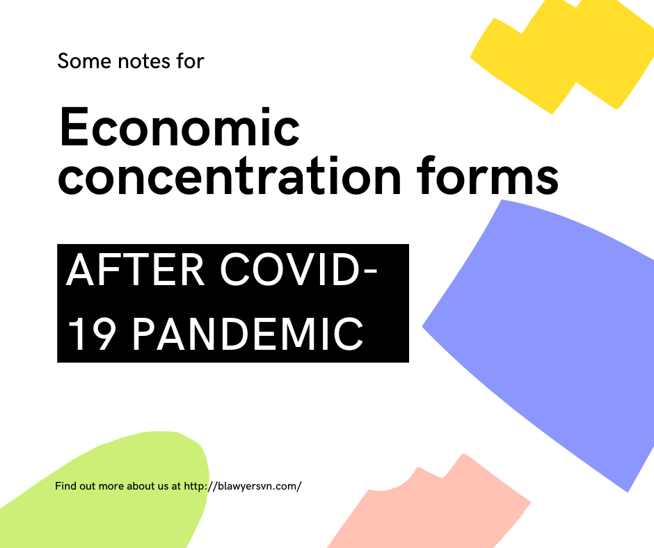 BLawyers Vietnam - Notes for economic concentration forms after covid-19 in Vietnam