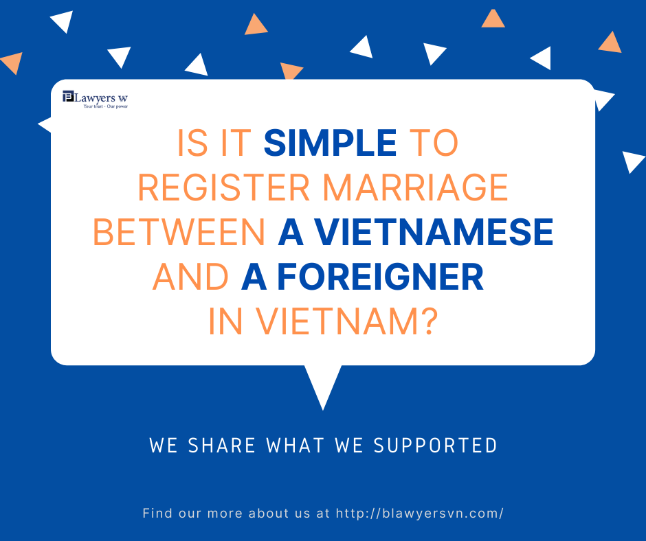 Is it simple to register marriage between Vietnamese and foreigner in Vietnam?