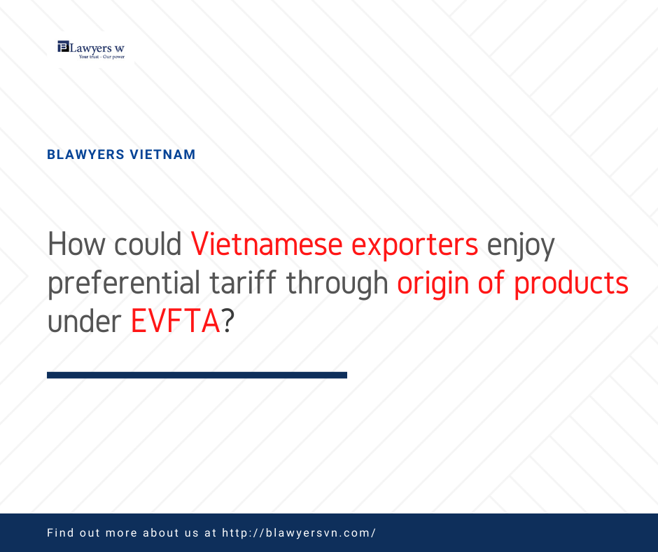 How to enjoy preferential tariff through origin of products under EVFTA?