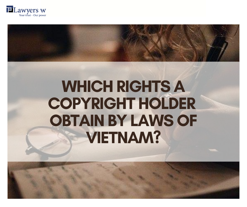 BLawyers VN-Which rights a copyright holder obtain by laws of Vietnam