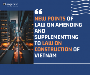New points of Law on amending and supplementing to Law on Construction of Vietnam