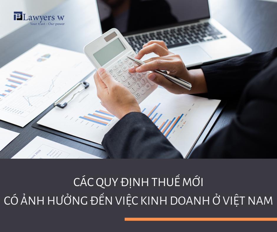 quy định thuế mới ảnh hưởng đến kinh doanh tại Việt Nam