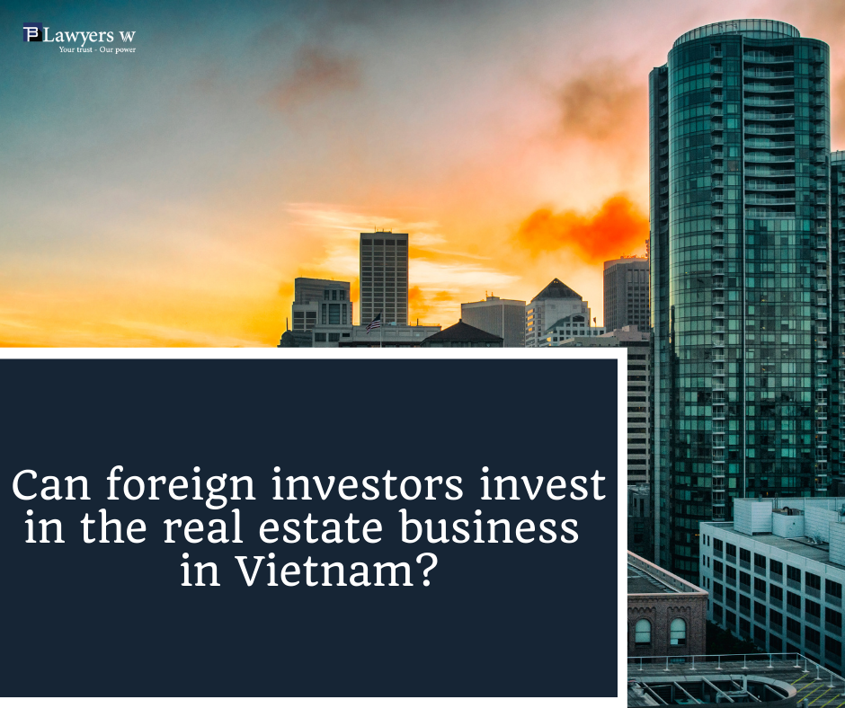 Can foreign investors invest in the real estate business in Vietnam?