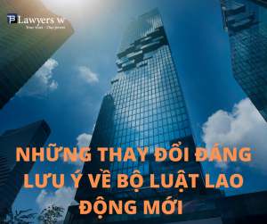 4 thay đổi đáng lưu ý về Bộ luật Lao động mới của Việt Nam